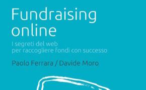Fundraising Online: prima guida pratica in Italia scritta da Davide Moro e Paolo Ferrara